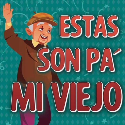 Estas Son Pa´ Mi Viejo by Various Artists