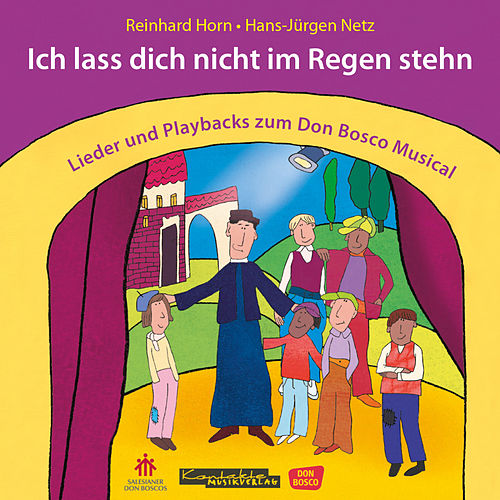 Ich lass dich nicht im Regen stehn – Lieder und Playbacks zum Don Bosco Musical von Reinhard Horn