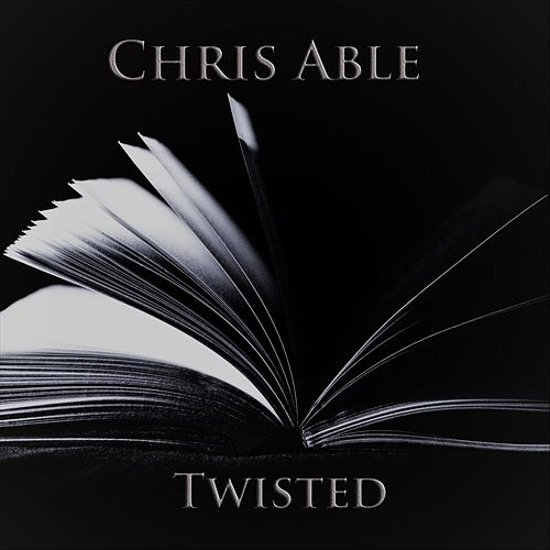 Twisted by Chris Able
