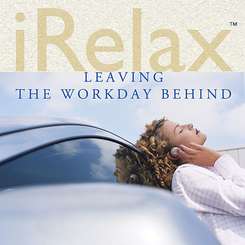 iRelax Leaving the Workday Behind by Various Artists