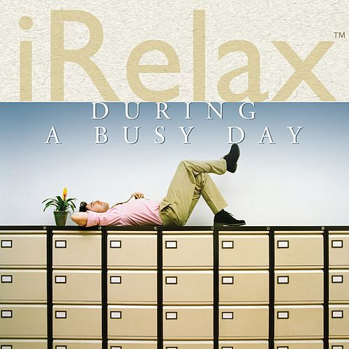 iRelax During a Busy Day by Various Artists