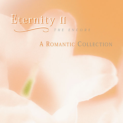 Eternity II: The Encore (A Romantic Collection) by Various Artists