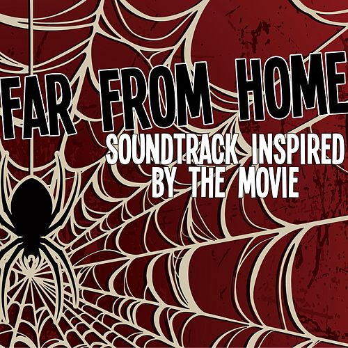 Far from Home (Soundtrack Inspired by the Movie) by Various Artists