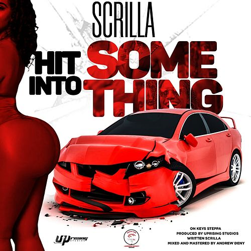 Hit into Something de Scrilla