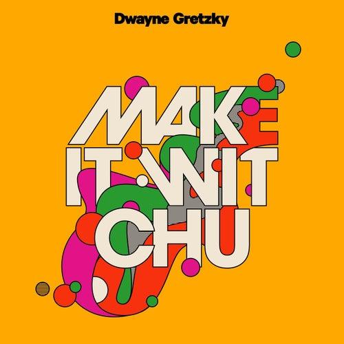 Make It Wit Chu / Please Please Me by Dwayne Gretzky