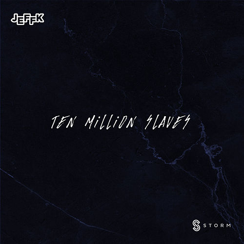 Ten Million Slaves by Jeff K