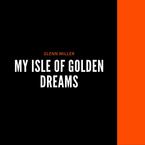 My Isle of Golden Dreams de Glenn Miller