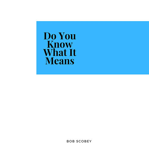 Do You Know What It Means by Bob Scobey