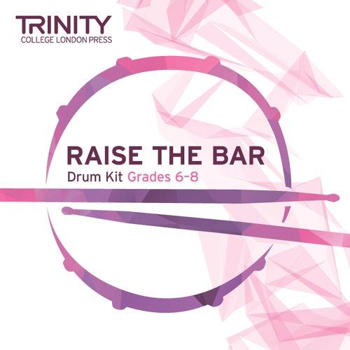 Raise the Bar Drum Kit Grades 6-8 de Trinity College London Press