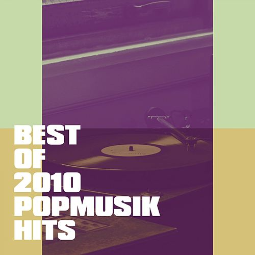 Best of 2010 Popmusik Hits by Various Artists