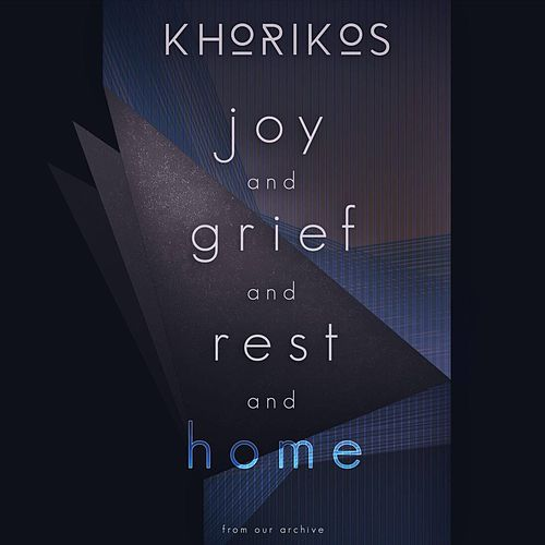 Joy and Grief and Rest and Home: From Our Archive by Khorikos