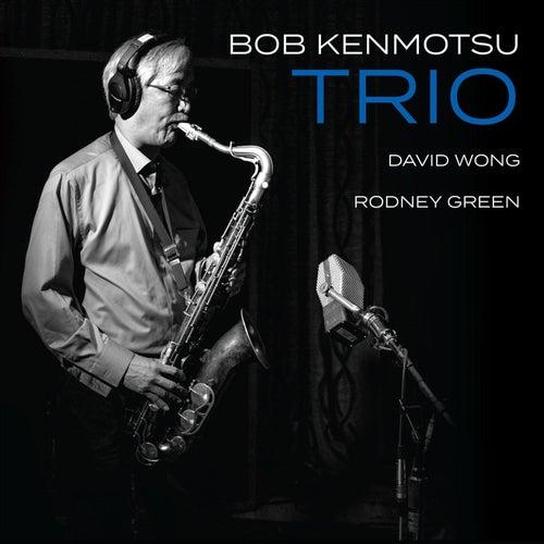 Bob Kenmotsu Trio by Bob Kenmotsu