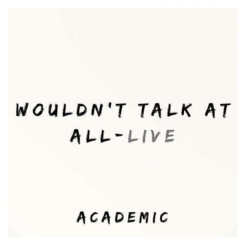 Wouldn't Talk at All by The Academic