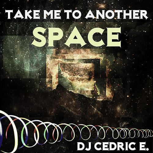 Take Me to Another Space by Dj Cedric E