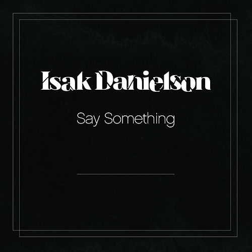 Say Something by Isak Danielson