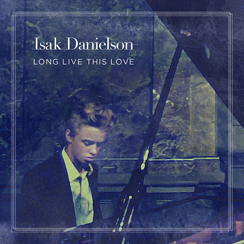 Long Live This Love by Isak Danielson