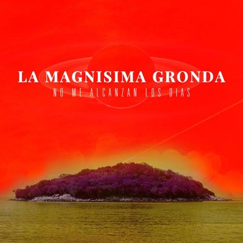 No Me Alcanzan los Días by La Magnisima Gronda