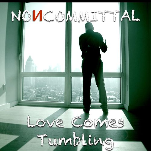 Love Comes Tumbling by Noncommittal