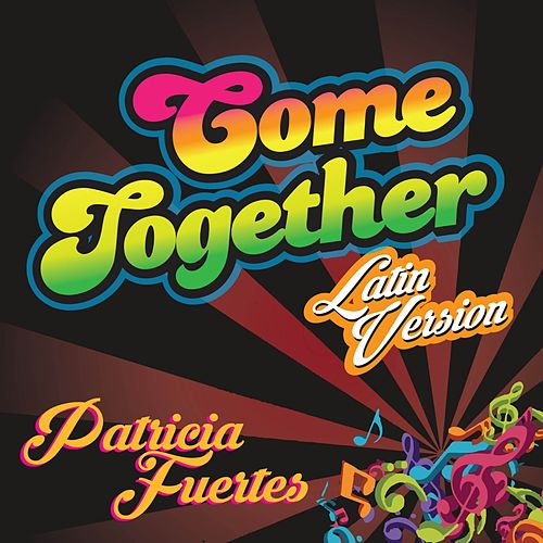 Come Together (Latin Version) by Patricia Fuertes