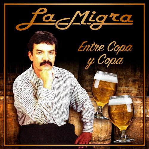 Entre Copa Y Copa by La Migra