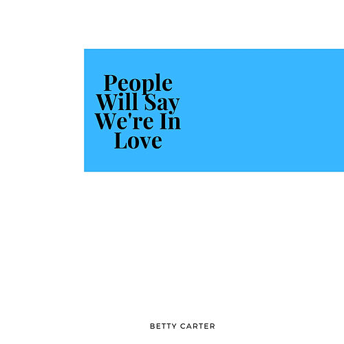 People Will Say We're In Love de Betty Carter