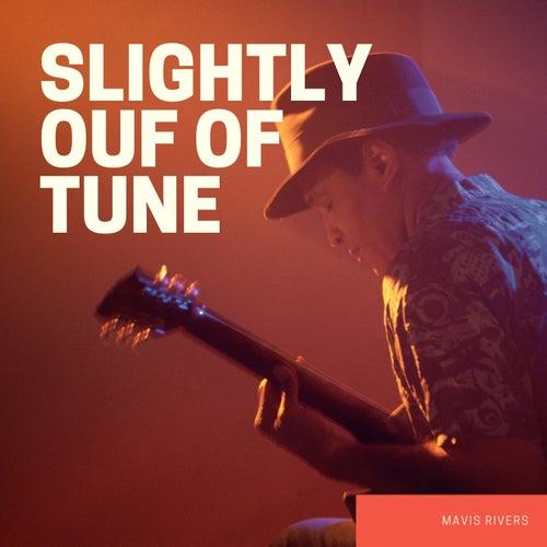 Slightly ouf of Tune by Mavis Rivers