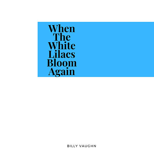 When The White Lilacs Bloom Again von Billy Vaughn