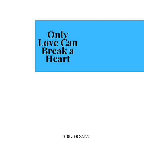 Only Love Can Break a Heart by Various Artists