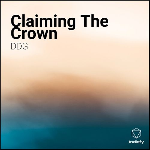 Claiming The Crown by DDG