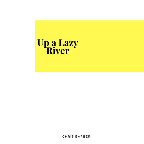 Up a Lazy River von Chris Barber