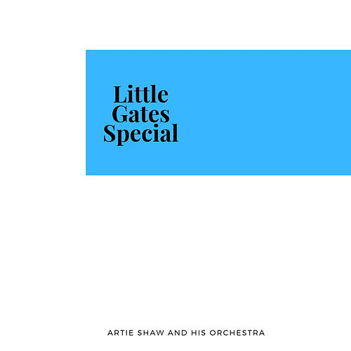 Little Gates Special von Artie Shaw and His Orchestra