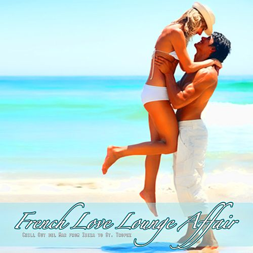 French Love Lounge Affair (Chill Out del Mar from Ibiza to St. Tropez) de Various Artists