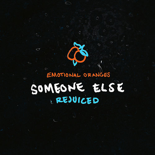 Someone Else (Rejuiced) by Emotional Oranges