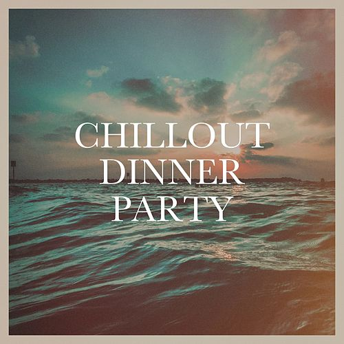 Chillout Dinner Party von Various Artists