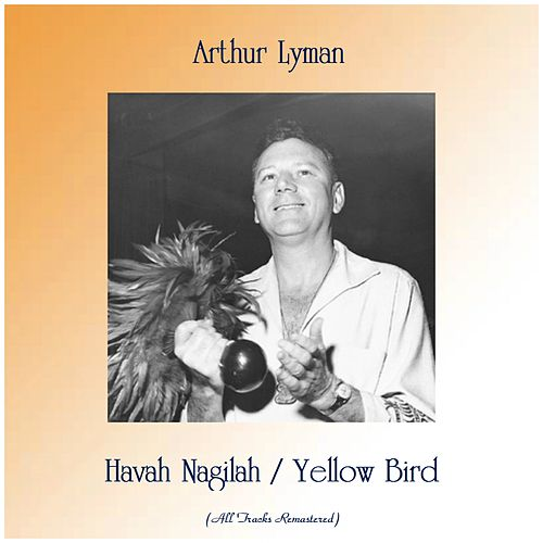 Havah Nagilah / Yellow Bird (Remastered 2019) von Arthur Lyman