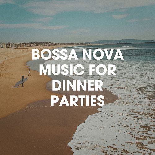 Bossa Nova Music For Dinner Parties von Various Artists