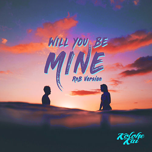 Will You Be Mine (R&B Version) by Kolohe Kai