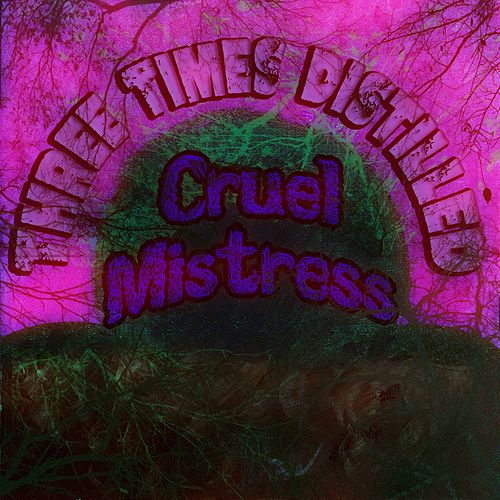 Cruel Mistress by Three Times Distilled