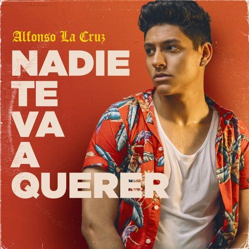 Nadie Te Va A Querer by Alfonso La Cruz