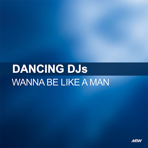 Wanna Be Like A Man de Dancing DJs