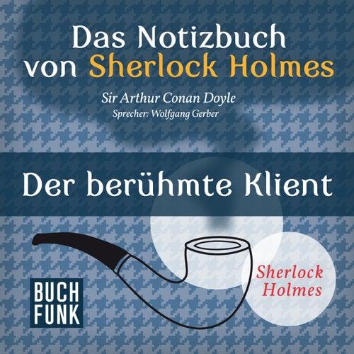 Sherlock Holmes - Das Notizbuch von Sherlock Holmes: Der berühmte Klient (Ungekürzt) von Sherlock Holmes