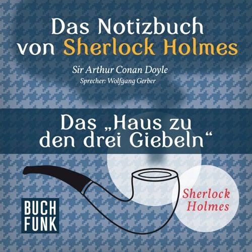 Sherlock Holmes - Das Notizbuch von Sherlock Holmes: Das Haus zu den drei Giebeln (Ungekürzt) von Sherlock Holmes