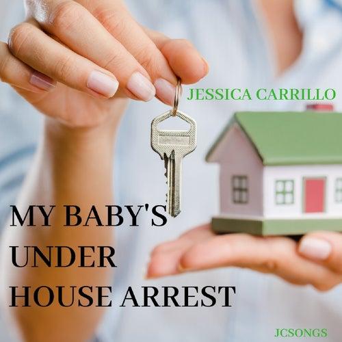 My Baby's Under House Arrest von Jessica Carrillo