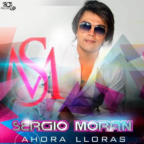 Ahora Lloras by Sergio Moran