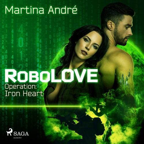 Operation: Iron Heart - RoboLOVE #1 (Ungekürzt) von Martina André