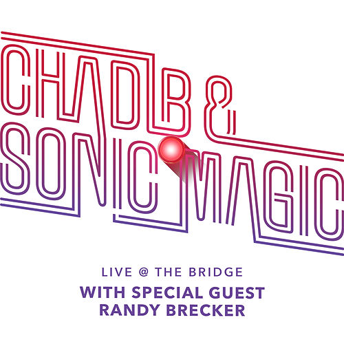 Live at The Bridge by Chad LB & Sonic Magic