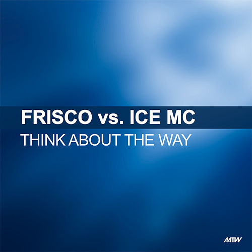 Think About The Way (Frisco Vs. Ice MC) by Frisco