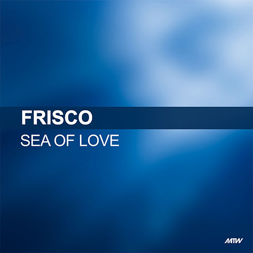 Sea Of Love de Frisco
