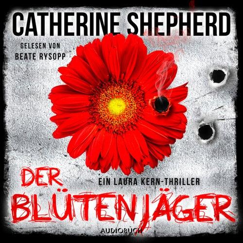 Der Blütenjäger - Ein Fall für Laura Kern 4 (Ungekürzt) von Catherine Shepherd
