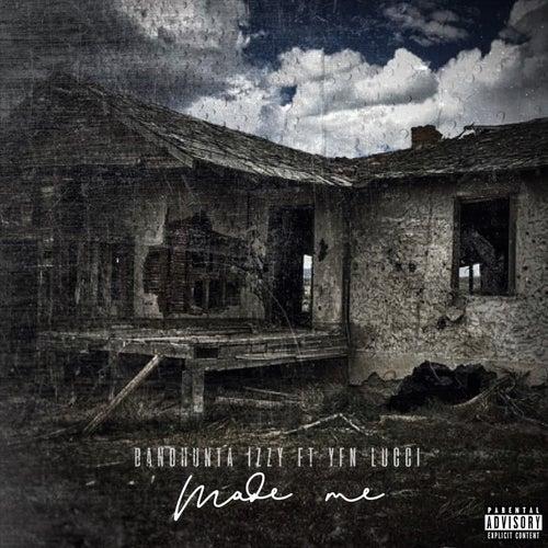Made Me (feat. YFN Lucci) von Bandhunta Izzy